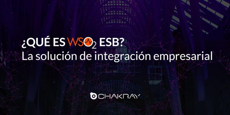 ¿Qué es WSO2 ESB? La solución de integración empresarial