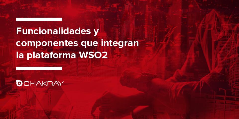¿Qué funcionalidades y componentes integran la plataforma WSO2?