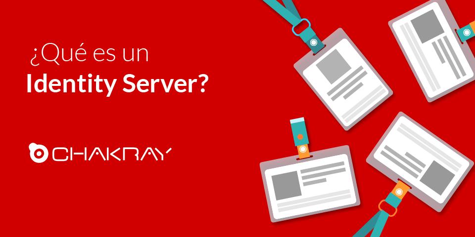 Qué es un Identity Server y cuál necesitas hoy en día