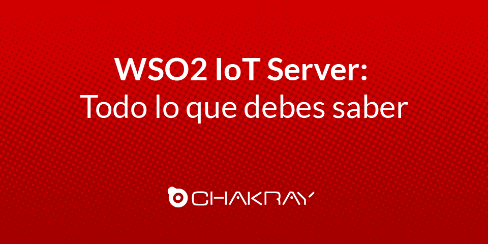 WSO2 IoT Server: Todo lo que debes saber