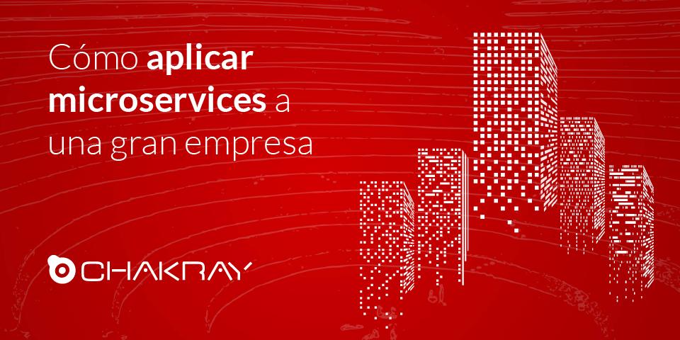 Cómo aplicar microservices a una gran empresa