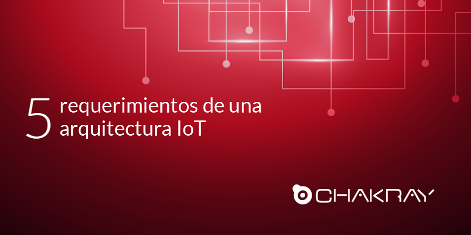 5 requerimientos de una arquitectura IoT